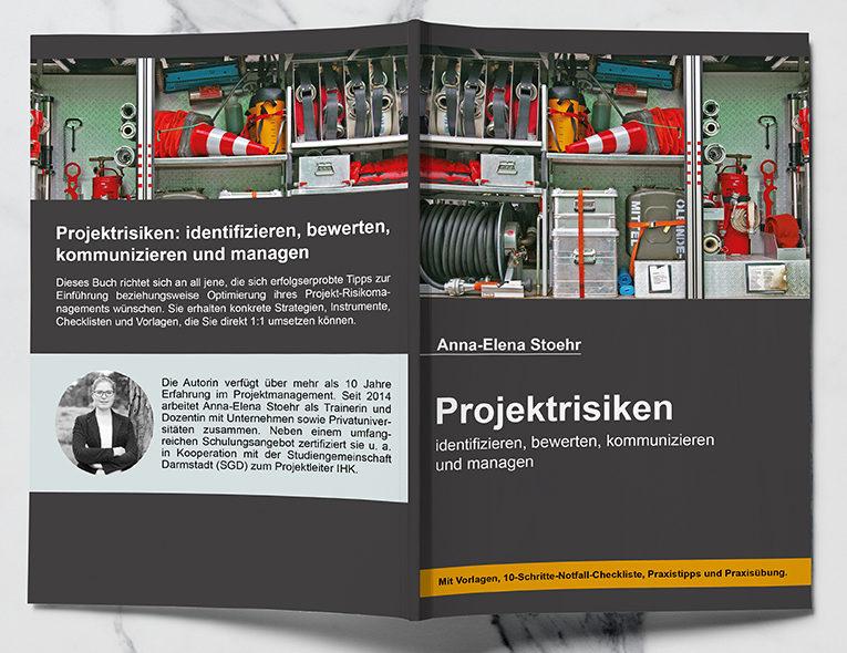 Projektrisiken: identifizieren, bewerten, kommunizieren, managen von Anna-Elena Stoehr