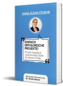 Einfach erfolgreiche Projekte. Frische Impulse & inspirierende Zitate für deinen Erfolg - Anna-Elena Stoehr